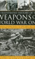 The Illustrated History of the Weapons of World War One