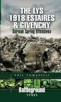 The Lys 1918: Estaires and Givenchy: German Spring Offensives