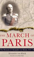 The March on Paris: The Memoirs of Alexander von Kluck, 1914-1918