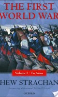 The First World War Volume I: To Arms