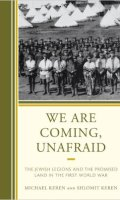 We Are Coming, Unafraid: The Jewish Legions and the Promised Land in the First World War