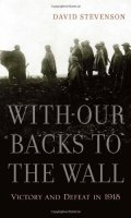With Our Backs to the Wall: Victory and Defeat, 1918