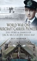 World War One Aircraft Carrier Pioneer: The Stories and Diaries of J. M. McCleery, RNAS/RAF