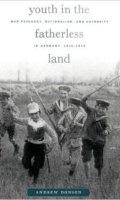 Youth in a Fatherless Land: War Pedagogy, Nationalism, and Authority in Germany, 1914-1918