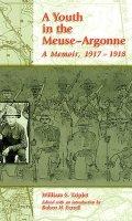 A Youth in the Meuse-Argonne: A Memoir, 1917-1918