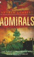 Admirals: The Naval Commanders who made Britain Great
