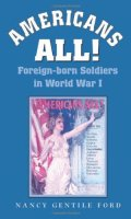 Americans All!: Foreign-Born Soldiers in World War I