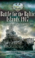 Battle for the Baltic Islands, 1917: Triumph of the Imperial German Navy