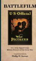 Battlefilm: U.S. Army Signal Corps Motion Pictures of the Great War