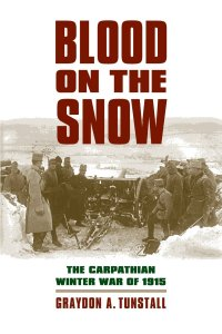 Blood on the Snow: The Carpathian Winter War of 1915