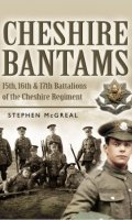 Cheshire Bantams: 15th, 16th and 17th Battalions of the Cheshire Regiment
