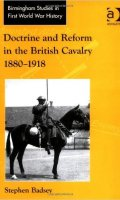 Doctrine and Reform in the British Cavalry, 1880 – 1918