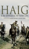 Haig: A Reappraisal 80 Years On