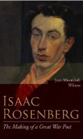 Isaac Rosenberg: The Making of a Great War Poet: A New Life