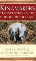 Kingmakers: The Invention of the Modern Middle East