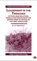 Leadership in the Trenches: Officer-Man Relations, Morale and Discipline in the British Army in the Era of the First World War