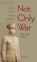 Not Only War: A Story of Two Great Conflicts