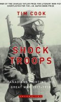 Shock Troops: Canadians Fighting The Great War, 1917-1918