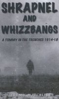 Shrapnel and Whizzbangs: A Tommy in the Trenches, 1914-18