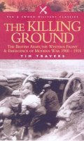 The Killing Ground: The British Army, the Western Front & Emergence of Modern Warfare, 1900-1918