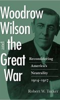 Woodrow Wilson and the Great War: Reconsidering America's Neutrality, 1914-1917