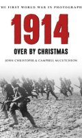 1914: The First World War in Old Photographs: Over by Christmas