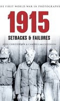 1915: The First World War in Old Photographs: Setbacks and Failures