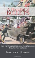 A Handful of Bullets: How the Murder of Archduke Franz Ferdinand Still Menaces the Peace