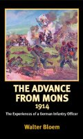 The Advance from Mons 1914: The Experiences of a German Infantry Officer