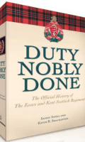 Duty Nobly Done: The History of the Essex and Kent Scottish Regiment