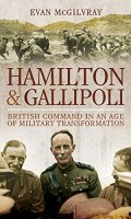 Hamilton and Gallipoli: British Command in an Age of Military Transformation