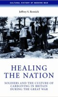Healing the Nation: Soldiers and the Culture of Caregiving in Britain during the Great War