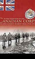 In the Footsteps of the Canadian Corps: Canada's First World War, 1914-1918