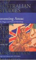 Inventing Anzac: The Digger And National Mythology