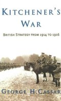 Kitchener's War: British Strategy from 1914-1916