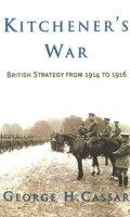 Kitchener's War: British Strategy from 1914-1916