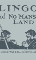Lingo of No Man's Land: A World War I Slang Dictionary