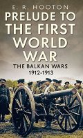 Prelude to the First World War: The Balkan Wars, 1912-1913