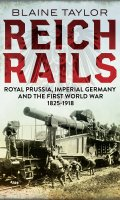 Reich Rails: Prussia, Imperial Germany, and the First World War 1825-1918