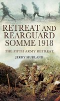 Retreat and Rearguard – Somme 1918: The Fifth Army Retreat