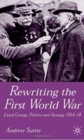 Rewriting the First World War: Lloyd George, Politics and Strategy, 1914-1918