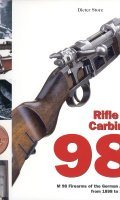 Rifle & Carbine 98: M98 Firearms of the German Army from 1898 to 1918