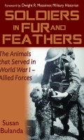 Soldiers in Fur and Feathers The Animals that Served in World War I – Allied Forces