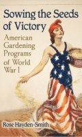 Sowing the Seeds of Victory: American Gardening Programs of World War I