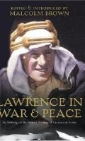 T.E. Lawrence in War and Peace: An Anthology of the Military Writings of Lawrence of Arabia
