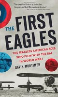 The First Eagles: The Fearless American Aces Who Flew with the RAF in World War I