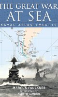 The Great War at Sea: A Naval Atlas, 1914-1919