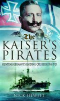 The Kaiser's Pirates: Hunting Germany's Raiding Cruisers, 1914-1915
