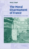 The Moral Disarmament of France: Education, Pacifism, and Patriotism, 1914-1940