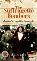 The Suffragette Bombers: Britain's Forgotten Terrorists